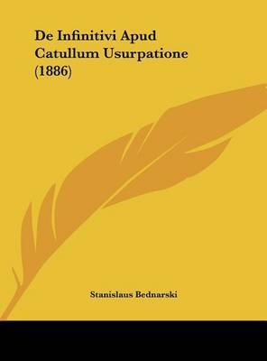 de Infinitivi Apud Catullum Usurpatione (1886) by Stanislaus Bednarski