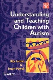 Understanding and Teaching Children with Autism by Rita Jordan
