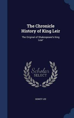 The Chronicle History of King Leir by Sidney Lee