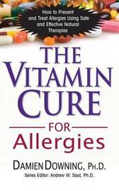 The Vitamin Cure for Allergies by Damien Downing