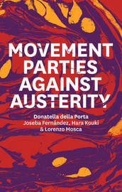 Movement Parties Against Austerity by Donatella della Porta
