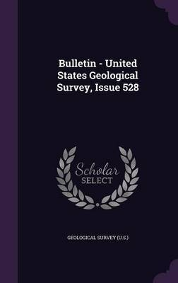 Bulletin - United States Geological Survey, Issue 528