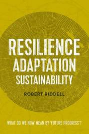 Resilience Adaptation Sustainability by Robert Riddell