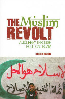 The Muslim Revolt: A Journey Through Political Islam by Roger Hardy image