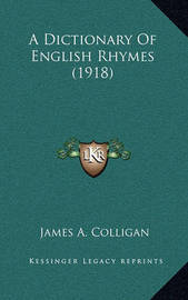 A Dictionary of English Rhymes (1918) by James A Colligan