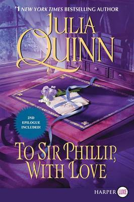 To Sir Phillip, With Love [Large Print] by Julia Quinn