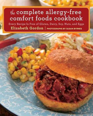The Complete Allergy-Free Comfort Foods Cookbook: Every Recipe Is Free of Gluten, Dairy, Soy, Nuts, and Eggs by Elizabeth Gordon image