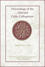 Proceedings of the Harvard Celtic Colloquium, 36: 2016 by Michaela Jacques image