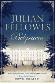 Julian Fellowes's Belgravia by Julian Fellowes