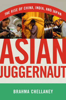 Asian Juggernaut by Brahma Chellaney