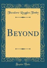 Beyond (Classic Reprint) by Theodore Ruggles Timby