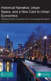 Historical Narrative, Urban Space and a New Cast to Urban Economics by Michael Turk