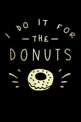 I Do It For The Donuts by Dream Darling Journals