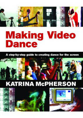 Making Video Dance by Katrina McPherson image