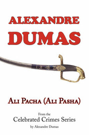 Ali Pacha (Ali Pasha) - From the Celebrated Crimes Series by Alexandre Dumas by Alexandre Dumas image