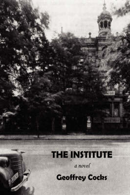 The Institute by Associate Professor of History Geoffrey Cocks (Albion College, Michigan)