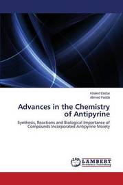 Advances in the Chemistry of Antipyrine by Elattar Khaled