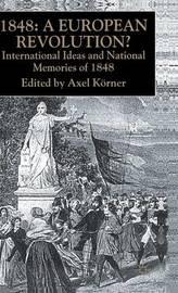 1848 - A European Revolution? by Axel Korner