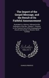 The Import of the Gospel Message, and the Result of Its Faithful Announcement by Charles Prentice image