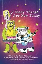 Scary Things Are Now Funny by Amie Williamson