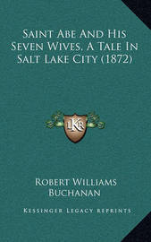 Saint Abe and His Seven Wives, a Tale in Salt Lake City (1872) by Robert Williams Buchanan