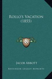Rollo's Vacation (1855) by Jacob Abbott