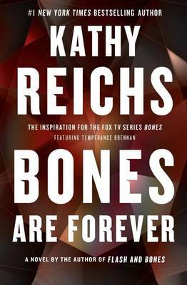 Bones Are Forever (Tempe Brennan #15) (US Ed.) by Kathy Reichs