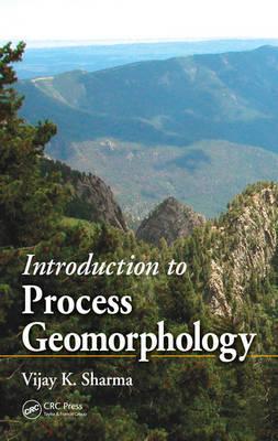 Introduction to Process Geomorphology by Vijay K. Sharma