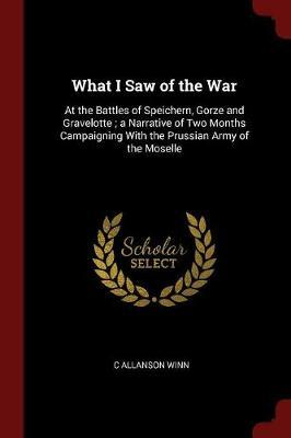 What I Saw of the War by C Allanson Winn
