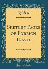 Sketchy Pages of Foreign Travel (Classic Reprint) by R. Young image