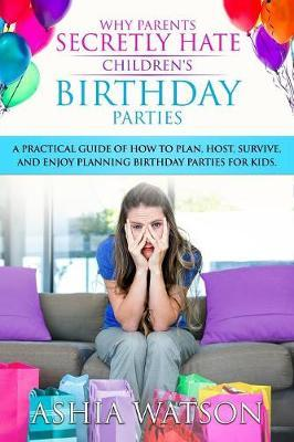 Why Parents Secretly Hate Children's Birthday Parties by Ashia Watson image