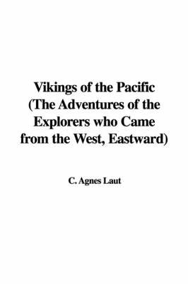 Vikings of the Pacific (the Adventures of the Explorers Who Came from the West, Eastward) by C. Agnes Laut image