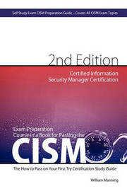 Cism Certified Information Security Manager Certification Exam Preparation Course in a Book for Passing the Cism Exam - The How to Pass on Your First by William Maning