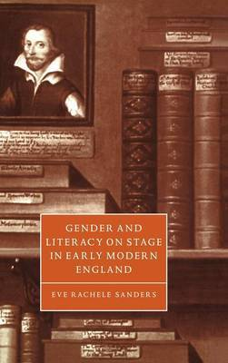Gender and Literacy on Stage in Early Modern England by Eve Rachele Sanders image