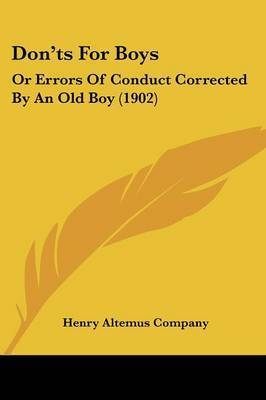 Don'ts for Boys: Or Errors of Conduct Corrected by an Old Boy (1902) by Altemus Company Henry Altemus Company