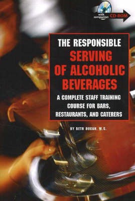 The Responsible Serving of Alcoholic Beverages: A Complete Staff Training Course for Bars, Restaurants and Caterers by Beth Dugan