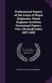 Professional Papers of the Corps of Royal Engineers. Royal Engineer Institute Occasional Papers. Vol.1-30 [And] Index 1837-1892 image