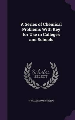 A Series of Chemical Problems with Key for Use in Colleges and Schools by Thomas Edward Thorpe image