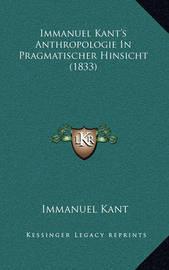 Immanuel Kant's Anthropologie in Pragmatischer Hinsicht (1833) by Immanuel Kant