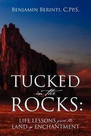 Tucked in the Rocks: Life Lessons from the Land of Enchantment by Benjamin Berinti CPpS