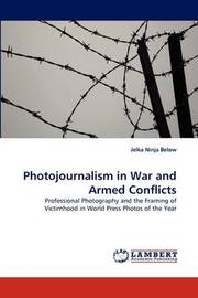 Photojournalism in War and Armed Conflicts by Jelka Ninja Below