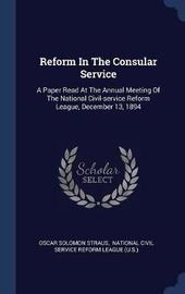 Reform in the Consular Service by Oscar Solomon Straus