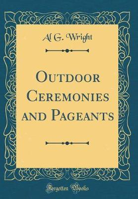 Outdoor Ceremonies and Pageants (Classic Reprint) by Al G Wright image