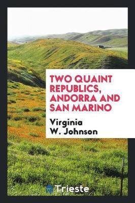 Two Quaint Republics, Andorra and San Marino by Virginia W Johnson