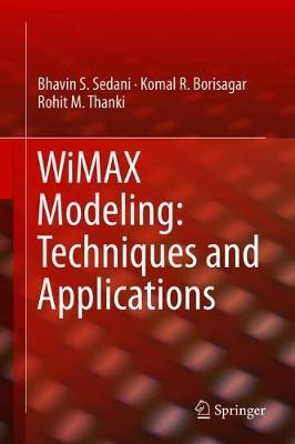 WiMAX Modeling: Techniques and Applications by Bhavin S. Sedani