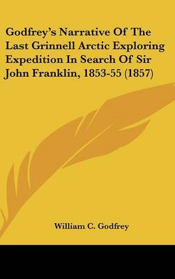 Godfrey's Narrative of the Last Grinnell Arctic Exploring Expedition in Search of Sir John Franklin, 1853-55 (1857) by William C Godfrey image