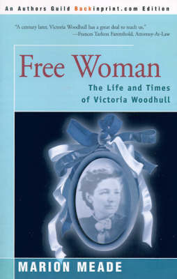 Free Woman: The Life and Times of Victoria Woodhull by Marion Meade