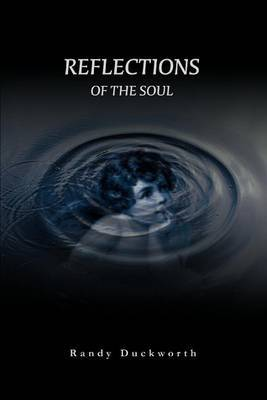 Reflections of the Soul by Randy Duckworth