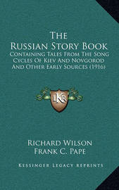 The Russian Story Book: Containing Tales from the Song Cycles of Kiev and Novgorod and Other Early Sources (1916) by Richard Wilson image