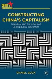 Constructing China's Capitalism by Daniel Buck